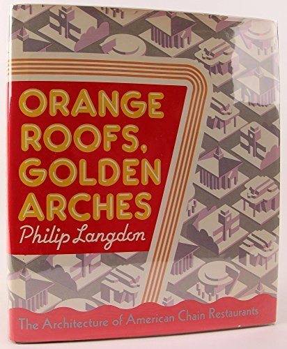 Orange Roofs, Golden Arches: The Architecture of American Chain Restaurants: Langdon, Philip