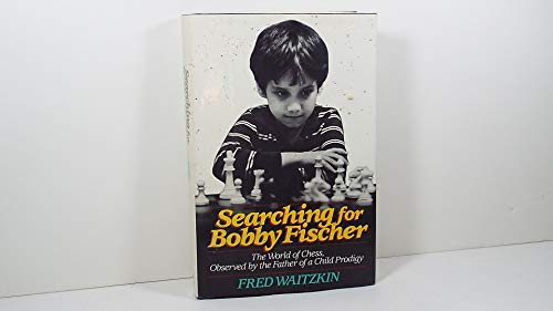 9780394544557: Searching for Bobby Fischer: The World of Chess, Observed by the Father of a Child Prodigy