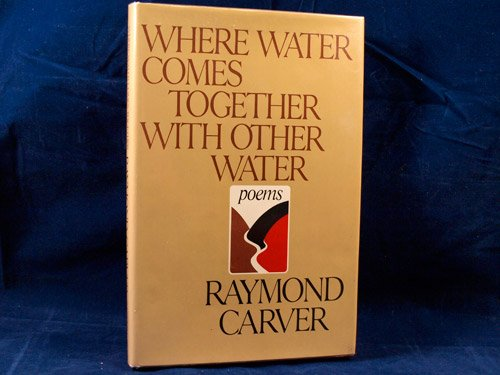 Where Water Comes Together with Other Water: Carver, Raymond