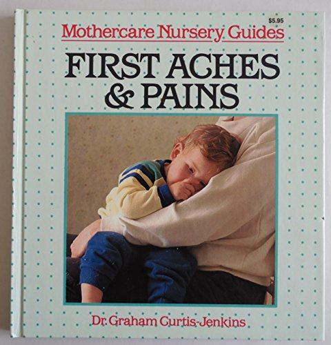 First Aches and Pains: Mothercare Nursery Guides: Curtis-Jenkins, Dr. Graham