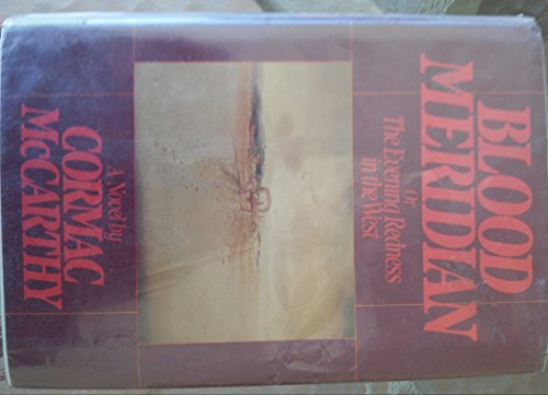 Blood Meridian or The Evening Redness in the West: McCarthy, Cormac