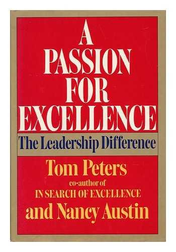 A Passion for Excellence : The Leadership Difference: Peters, Tom; Austin, Nancy