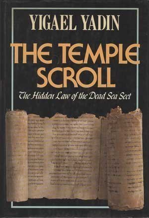 The Temple Scroll: The Hidden Law of the Dead Sea Sect: Yigael Yadin