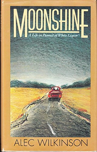 9780394545875: Moonshine: A Life in Pursuit of White Liquor