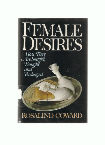 9780394545912: Female Desires: How They are Sought, Bought, and Packaged