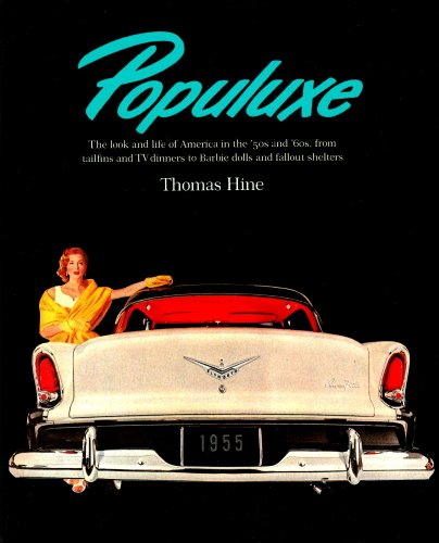9780394545936: Populuxe: The Look and Life of America in the '50s and '60s, from Tailfins and TV Dinners to Barbie Dolls and Fallout Shelters