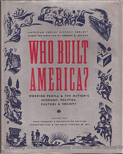 9780394546636: Who Built America? Working People and the Nation's Economy, Politics, Culture, and Society, Vol. 1: From Conquest and Colonization through Reconstruction and the Great Uprising of 1877