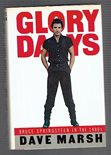 Glory Days: Bruce Springsteen in the 1980s: Marsh, Dave