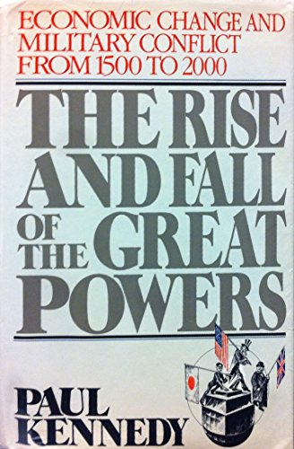 9780394546742: The Rise and Fall of the Great Powers: Economic Change and Military Conflict from 1500 to 2000