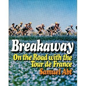 Breakaway: On the Road With the Tour De France: Abt, Samuel