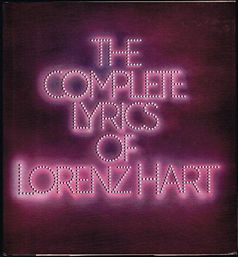 The Complete Lyrics of Lorenz Hart: Hart, Dorothy and Kimball, Robert, edited by