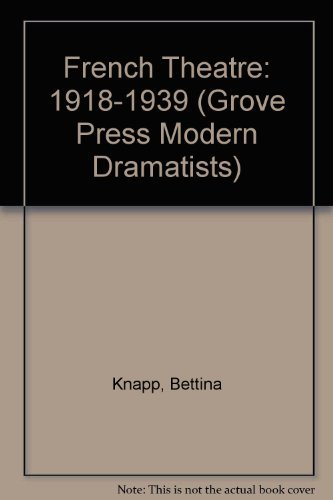 French Theatre: 1918-1939 (Grove Press Modern Dramatists): Knapp, Bettina