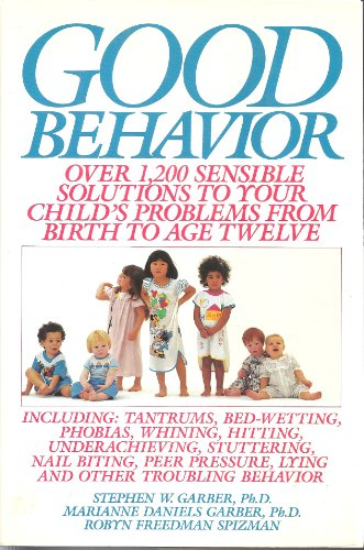 9780394547794: Good Behavior: Over 1,200 Sensible Solutions to Your Child's Problems from Birth to Age Twelve