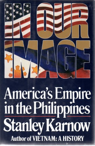 In Our Image: America's Empire in the Philippines: Karnow, Stanley