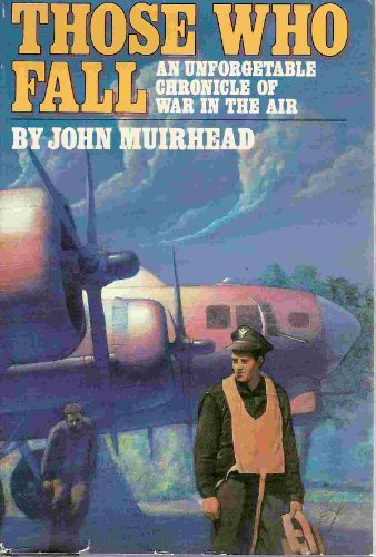 Those Who Fall: An Unforgettable Chronicle of War in the Air