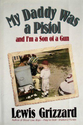 My Daddy Was a Pistol and I'm: Grizzard, Lewis