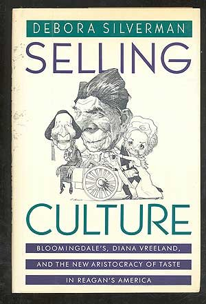 9780394551098: Selling Culture: Bloomingdale'S, Diana Vreeland, and the New Aristocracy of Taste in Reagan's America