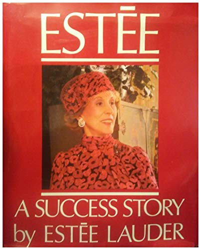 [signed] Estee A Success Story 9780394551913 Personal reminiscence, business triumphs, and high society are the ingredients of the autobiography of the doyenne of the cosmetics indu