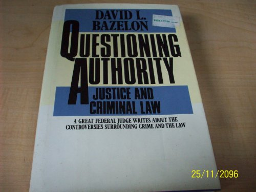 Questioning Authority : Justice and Criminal Law: Bazelon, David L.