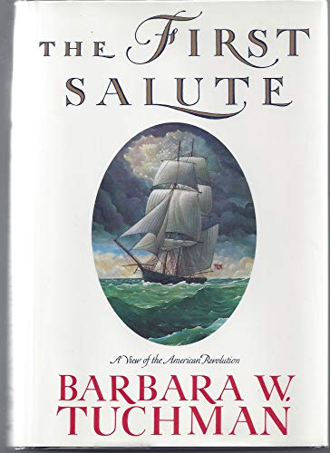 The First Salute: A View of the American Revolution: Tuchman, Barbara W.