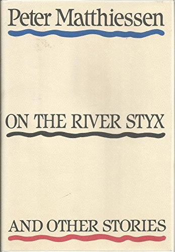 On the River Styx and Other Stories: Matthiessen, Peter