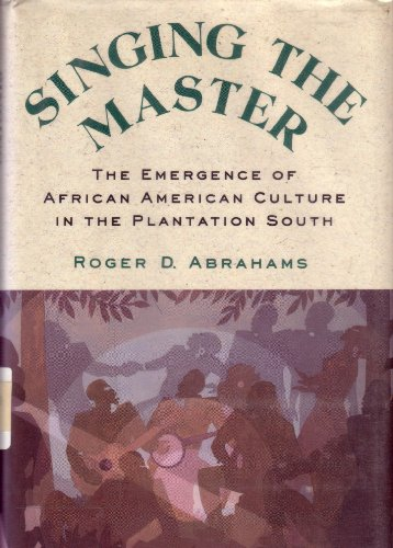 Singing the Master: The Emergence of African American Culture in the Plantation South