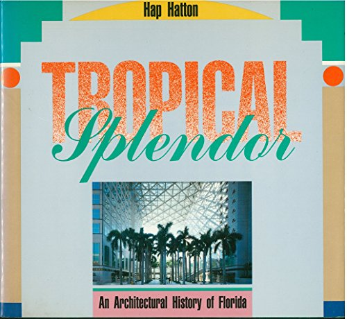 TROPICAL SPLENDOR: An Architectural History of Florida