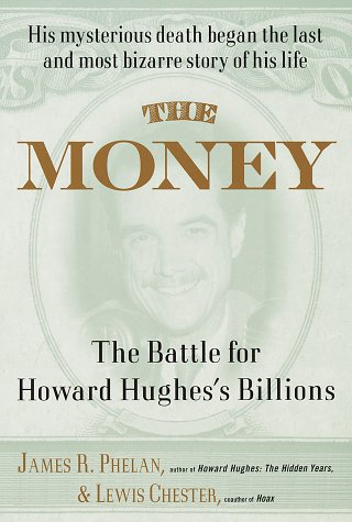 The Money: The Battle for Howard Hughes's: James R. Phelan