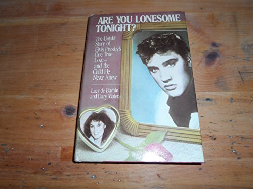 9780394558424: Are You Lonesome Tonight? The Untold Story of Elvis Presley's One True Love and the Child He Never Knew