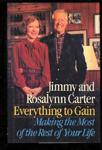 Everything to Gain: Making the Most of the Rest of Your Life: Carter, Jimmy and Rosalynn