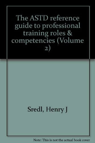The ASTD reference guide to professional training roles & competencies (Volume 2): Sredl, Henry...