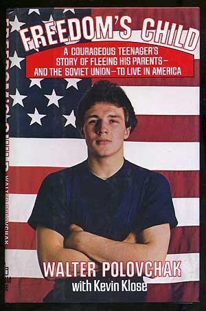 Freedom's Child: A Courageous Teenager's Story of Fleeing His Parents and the Soviet ...