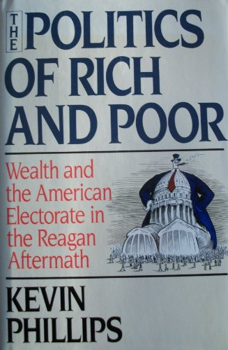 an analysis of the politics of rich and poor a book by kevin phillips Wealth and democracy summary kevin phillips homework help wealth and democracy can be seen as a sequel to the politics of rich and poor in this new book.
