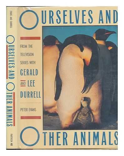 Ourselves and Other Animals: From the TV Series With Gerald and Lee Durrell