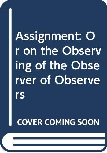 The Assignment : On Observing the Observer: Durrenmatt, Friedrich