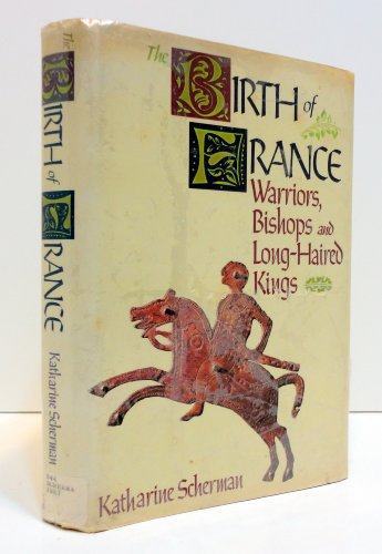 9780394560892: The Birth of France: Warriors, Bishops, and Long-Haired Kings