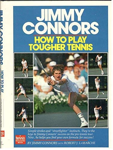 Jimmy Connors: How to Play Tougher Tennis (9780394561950) by Jimmy Connors; Robert Lamarche