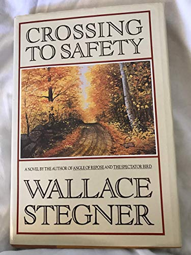 Crossing to Safety: STEGNER, Wallace