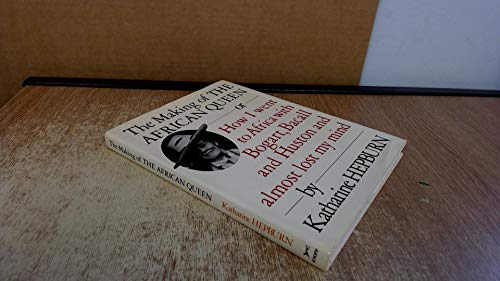 9780394562728: The Making of the African Queen: Or How I Went to Africa With Bogart, Bacall and Huston and Almost Lost My Mind