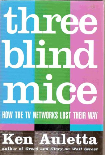 Three Blind Mice How the TV Networks Lost Their Way: Auletta, Ken
