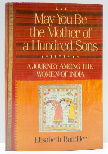 9780394563916: May You Be the Mother of a Hundred Sons: A Journey Among the Women of India