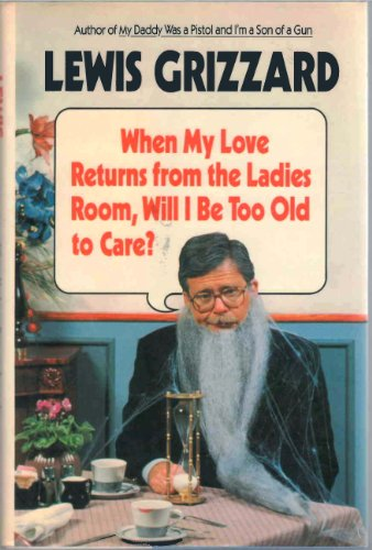 9780394564180: When My Love Returns from the Ladies Room, Will I Be Too Old to Care?