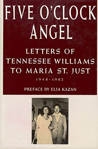 Five O'Clock Angel: Letters of Tennessee Williams to Maria St. Just, 1948-1982: Williams, ...