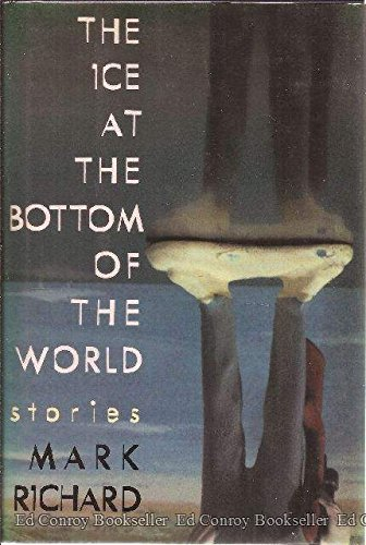The Ice at the Bottom of the World (Signed First Edition): Richard, Mark