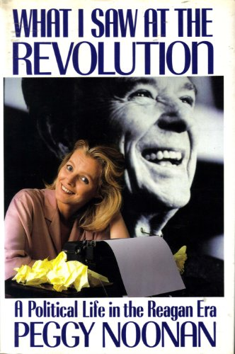 What I Saw at the Revolution - a Political Life in the Reagan Era