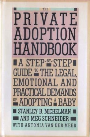 9780394566290: The Private Adoption Handbook: A Step-By-Step Guide to the Legal, Emotional, and Practical Demands of Adopting a Baby