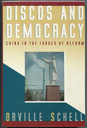 Discos and Democracy: China in the Throes of Reform: Schell, Orville