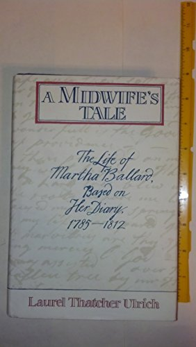 9780394568447: A Midwife's Tale: The Life of Martha Ballard, Based on Her Diary, 1785-1812