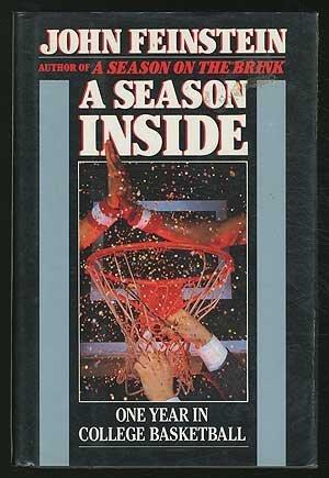 A Seaon Inside: One Year in College Basketball: Feinstein, John