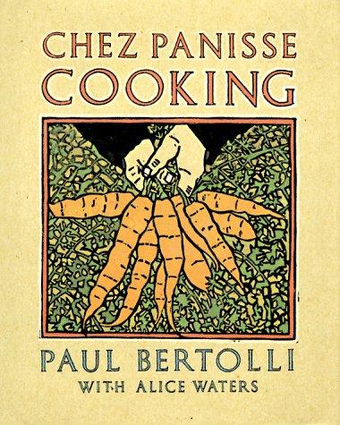 Chez Panisse Cooking: Alice Waters, Paul Bertolli